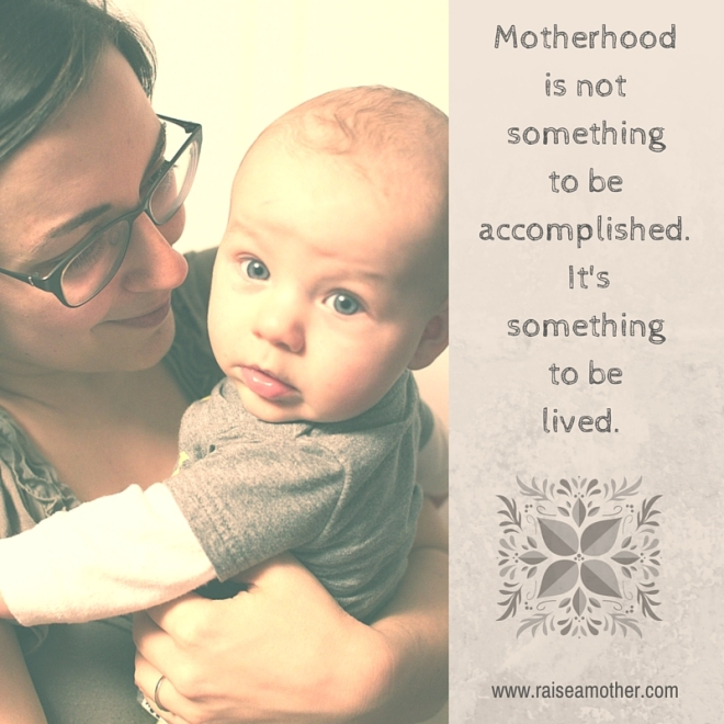 Motherhood is not something to be accomplished. It's something to be lived. (1)