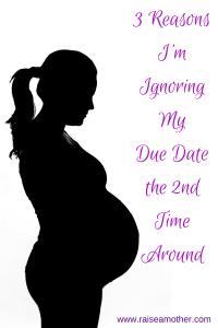 3 ReasonsI'mIgnoringMyDue Datethe 2ndTimeAround